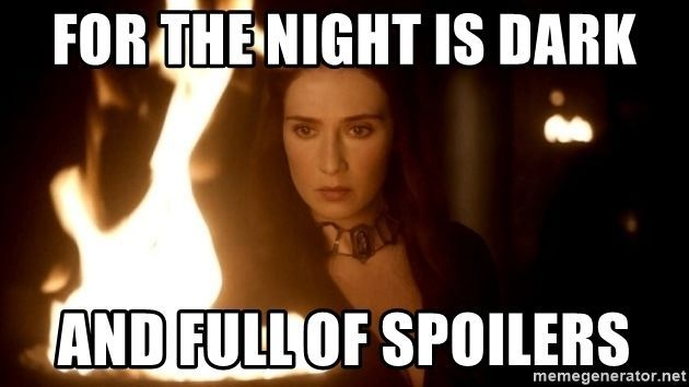 Game Of Thrones The Night Is Dark and Full of Spoilers